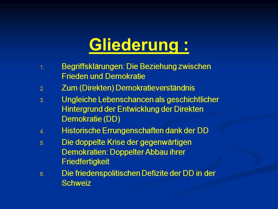 Gliederung : 1. 1. Begriffsklärungen: Die Beziehung zwischen Frieden und Demokratie 2. 2. Zum (Direkten) Demokratieverständnis 3. 3. Ungleiche Lebensc