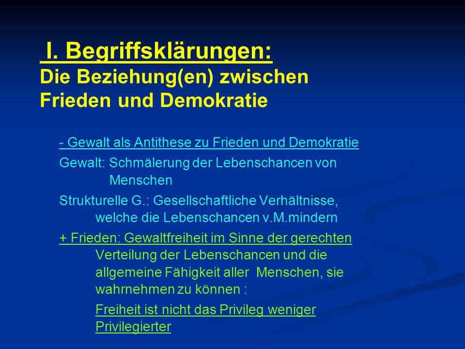 I. Begriffsklärungen: Die Beziehung(en) zwischen Frieden und Demokratie - Gewalt als Antithese zu Frieden und Demokratie Gewalt: Schmälerung der Leben