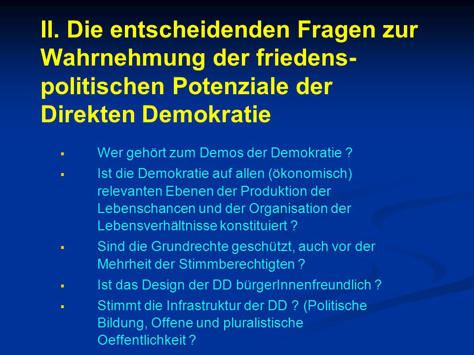 II. Die entscheidenden Fragen zur Wahrnehmung der friedens- politischen Potenziale der Direkten Demokratie   Wer gehört zum Demos der Demokratie ? 