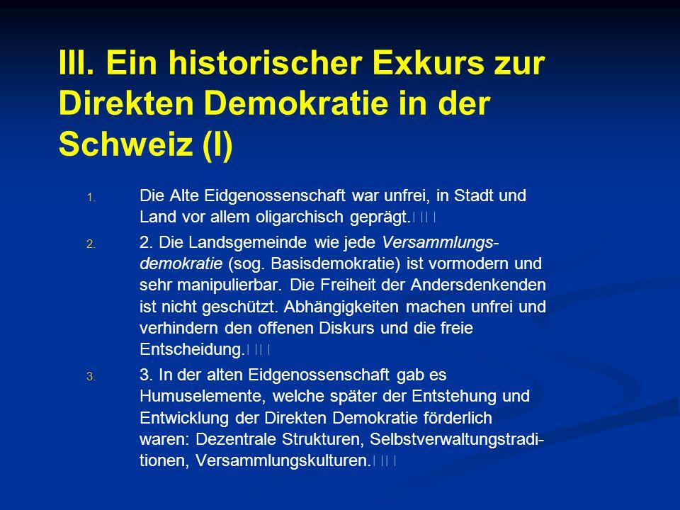 III. Ein historischer Exkurs zur Direkten Demokratie in der Schweiz (I) 1. 1. Die Alte Eidgenossenschaft war unfrei, in Stadt und Land vor allem oliga