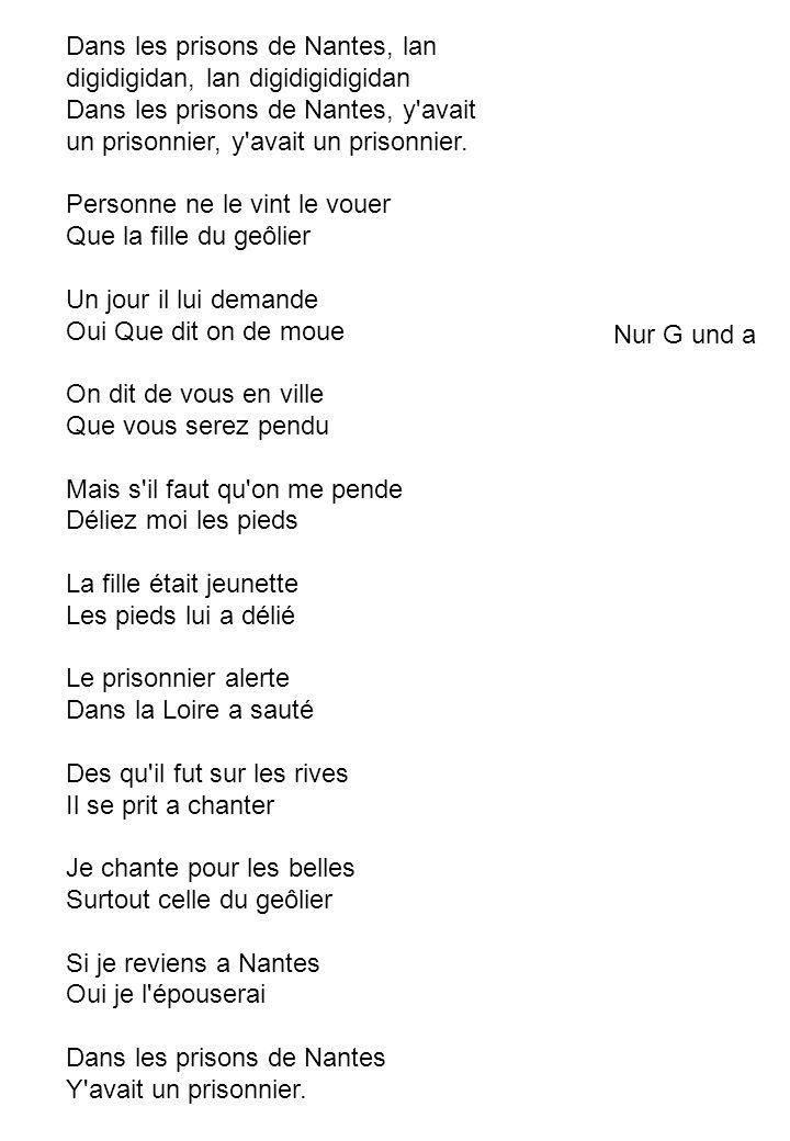 Dans les prisons de Nantes, lan digidigidan, lan digidigidigidan Dans les prisons de Nantes, y'avait un prisonnier, y'avait un prisonnier. Personne ne