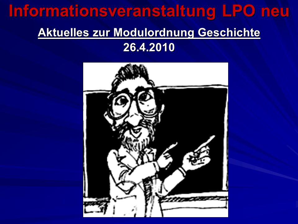 Informationsveranstaltung LPO neu Aktuelles zur Modulordnung Geschichte 26.4.2010