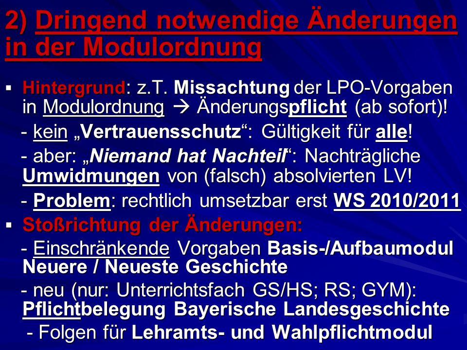 2) Dringend notwendige Änderungen in der Modulordnung  Hintergrund : z.T. Missachtung der LPO-Vorgaben in Modulordnung  Änderungspflicht (ab sofort)