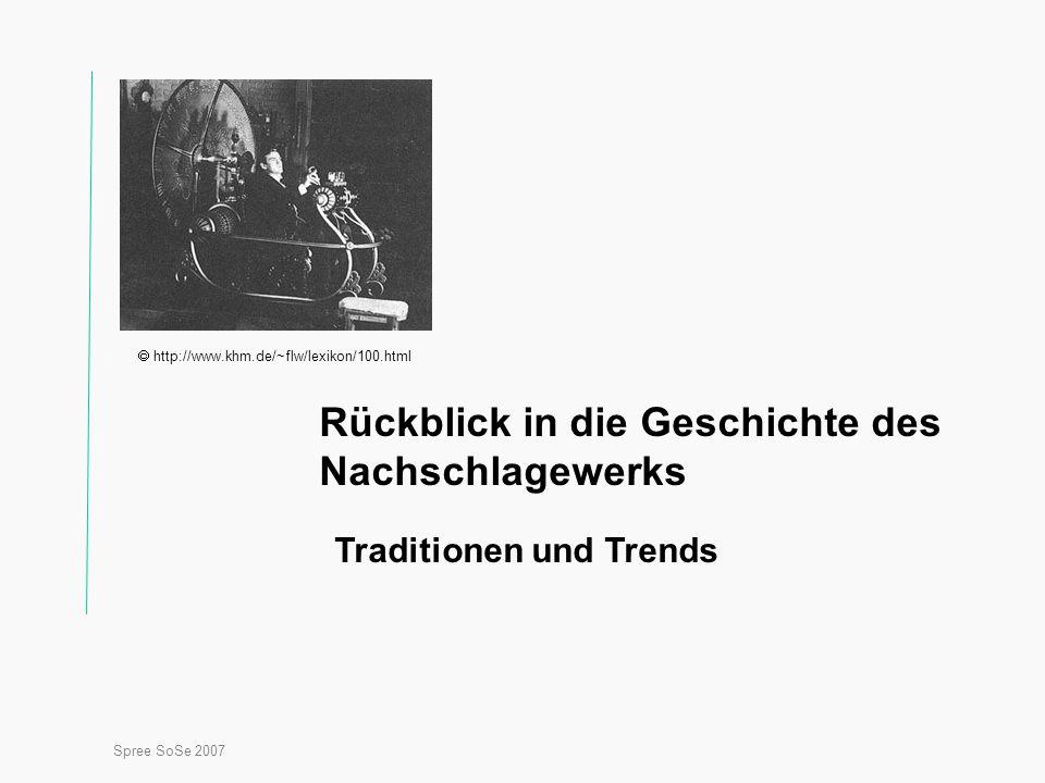 Spree SoSe 2007 Rückblick in die Geschichte des Nachschlagewerks Traditionen und Trends  http://www.khm.de/~flw/lexikon/100.html