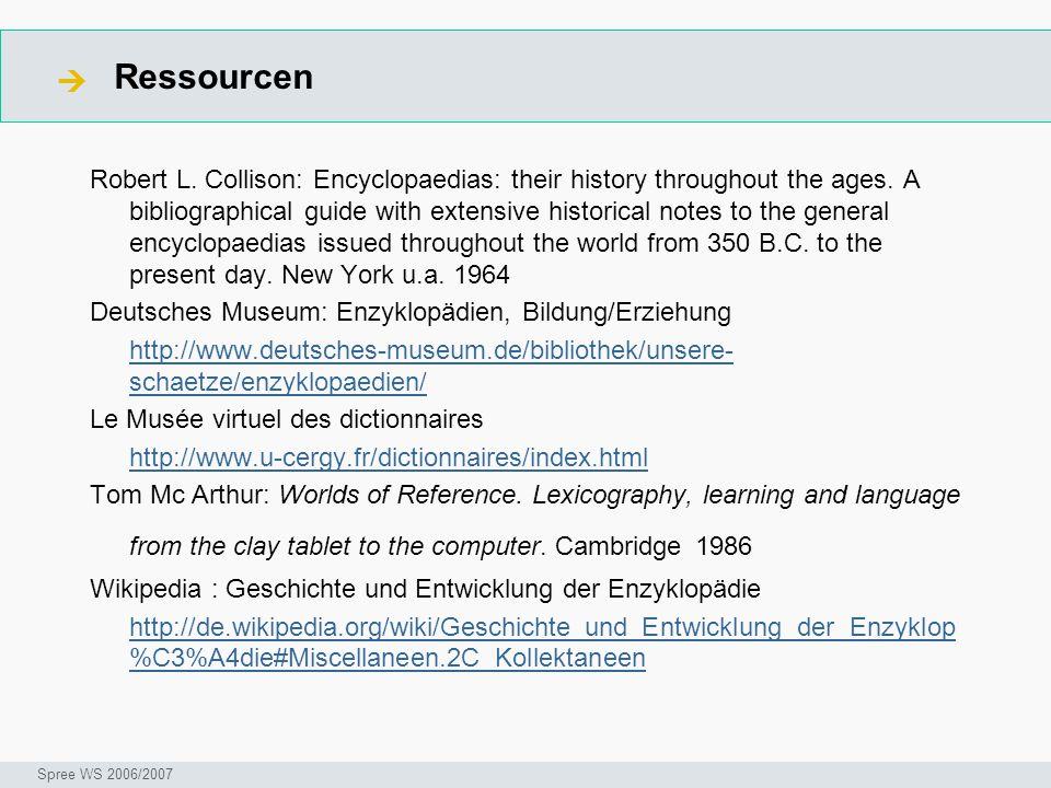 Ressourcen  Seminar I-Prax: Inhaltserschließung visueller Medien, 5.10.2004 Spree WS 2006/2007 Robert L. Collison: Encyclopaedias: their history thro