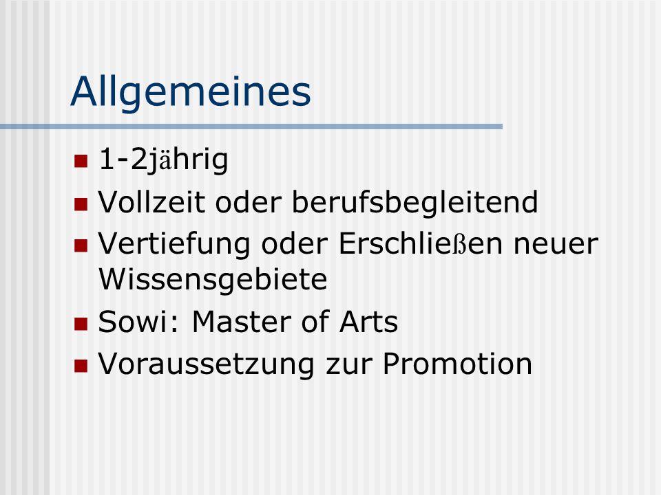 Allgemeines 1-2j ä hrig Vollzeit oder berufsbegleitend Vertiefung oder Erschlie ß en neuer Wissensgebiete Sowi: Master of Arts Voraussetzung zur Promo
