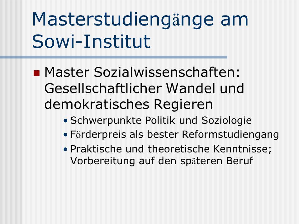 Masterstudieng ä nge am Sowi-Institut Master Sozialwissenschaften: Gesellschaftlicher Wandel und demokratisches Regieren Schwerpunkte Politik und Sozi