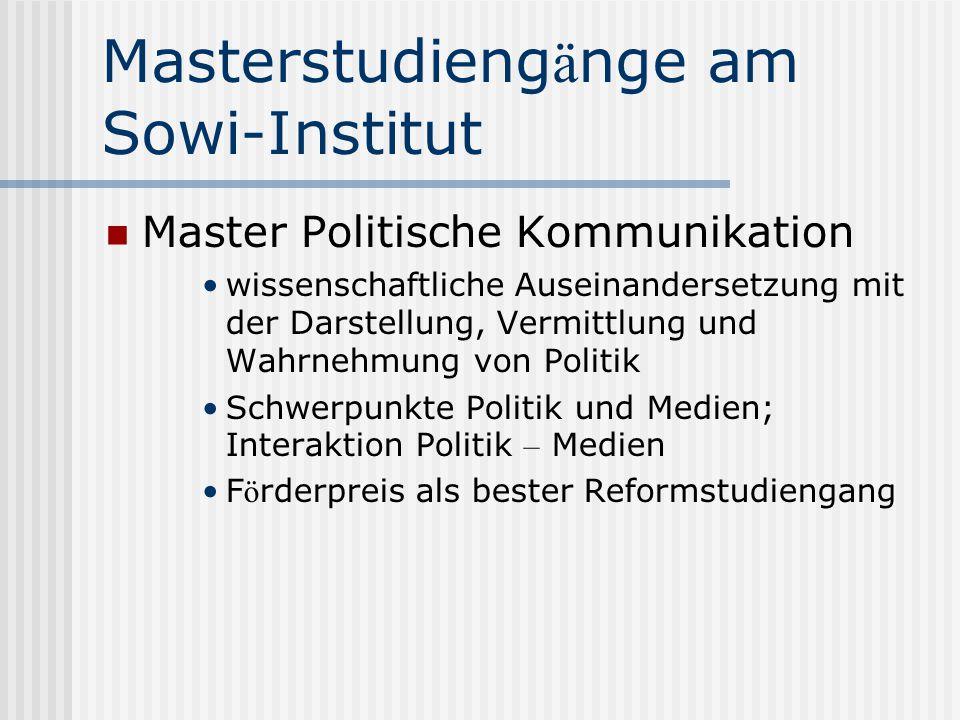 Masterstudieng ä nge am Sowi-Institut Master Politische Kommunikation wissenschaftliche Auseinandersetzung mit der Darstellung, Vermittlung und Wahrnehmung von Politik Schwerpunkte Politik und Medien; Interaktion Politik – Medien F ö rderpreis als bester Reformstudiengang
