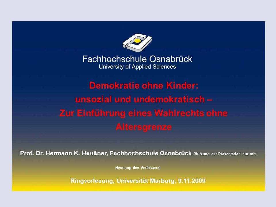  Prof. Dr. Hermann K. Heußner, 9.11.2009 1 Demokratie ohne Kinder: unsozial und undemokratisch – Zur Einführung eines Wahlrechts ohne Altersgrenze Pr