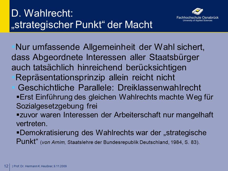 """  Prof. Dr. Hermann K. Heußner, 9.11.2009 12 D. Wahlrecht: """"strategischer Punkt"""" der Macht  Nur umfassende Allgemeinheit der Wahl sichert, dass Abgeo"""