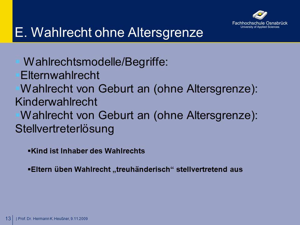   Prof. Dr. Hermann K. Heußner, 9.11.2009 13 E. Wahlrecht ohne Altersgrenze  Wahlrechtsmodelle/Begriffe:  Elternwahlrecht  Wahlrecht von Geburt an