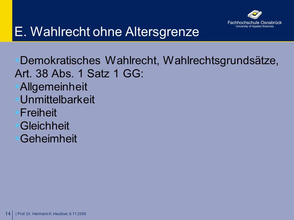   Prof. Dr. Hermann K. Heußner, 9.11.2009 14 E. Wahlrecht ohne Altersgrenze  Demokratisches Wahlrecht, Wahlrechtsgrundsätze, Art. 38 Abs. 1 Satz 1 GG