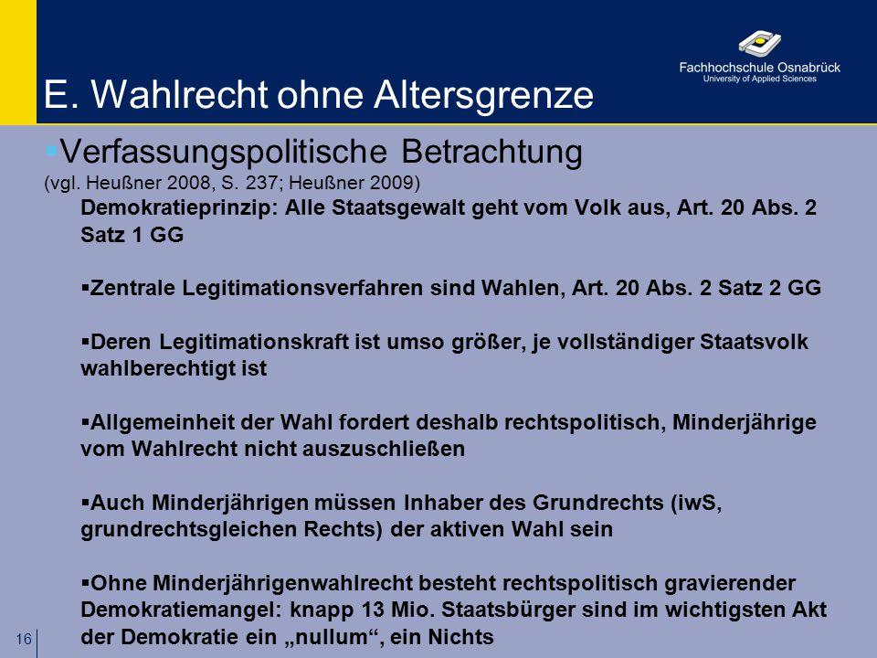 16 E. Wahlrecht ohne Altersgrenze  Verfassungspolitische Betrachtung (vgl. Heußner 2008, S. 237; Heußner 2009) Demokratieprinzip: Alle Staatsgewalt g