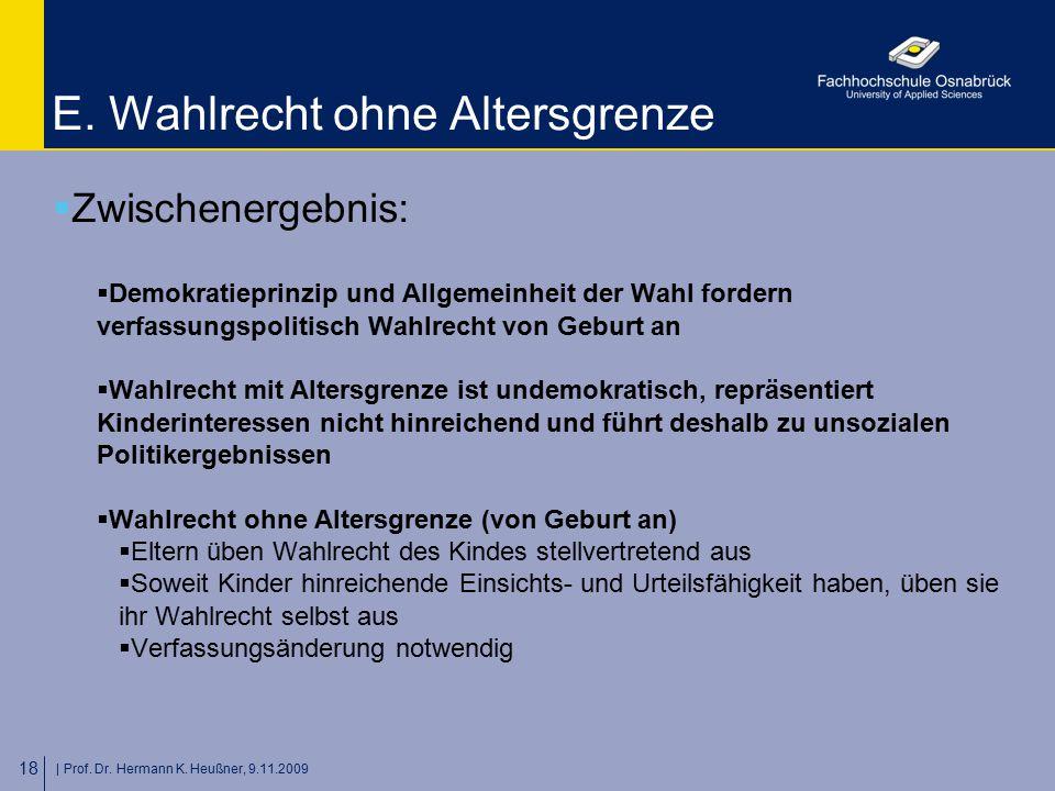   Prof. Dr. Hermann K. Heußner, 9.11.2009 18 E. Wahlrecht ohne Altersgrenze  Zwischenergebnis:  Demokratieprinzip und Allgemeinheit der Wahl fordern