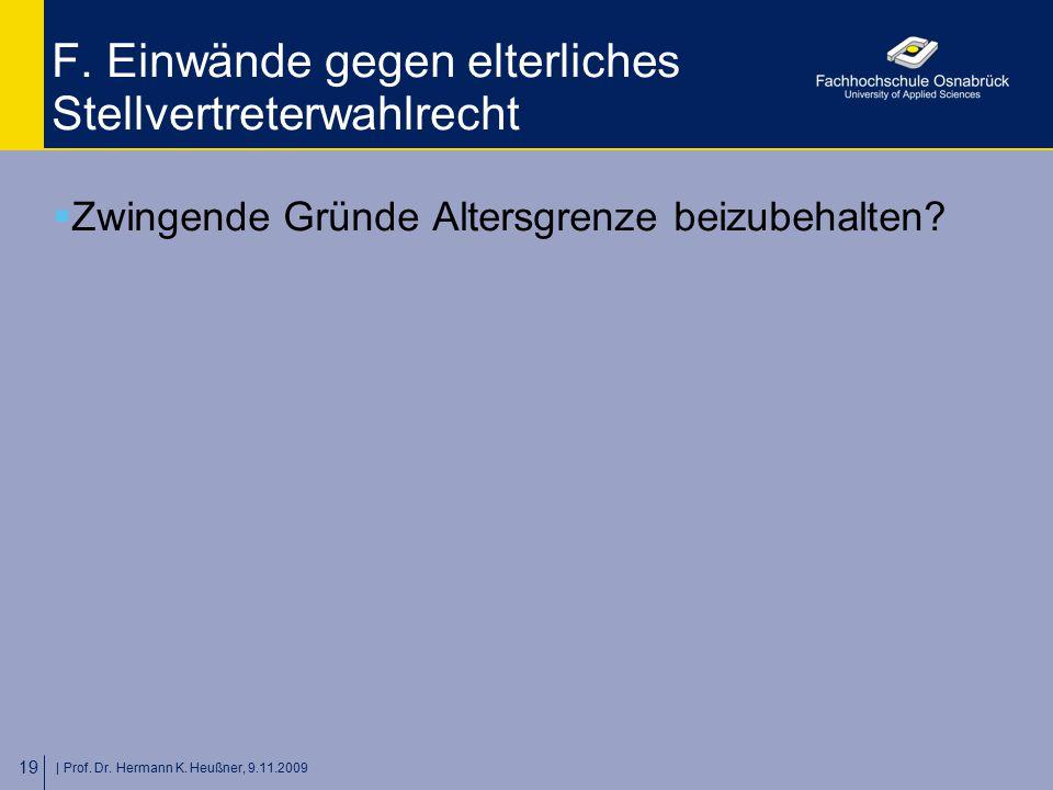   Prof. Dr. Hermann K. Heußner, 9.11.2009 19 F. Einwände gegen elterliches Stellvertreterwahlrecht  Zwingende Gründe Altersgrenze beizubehalten?