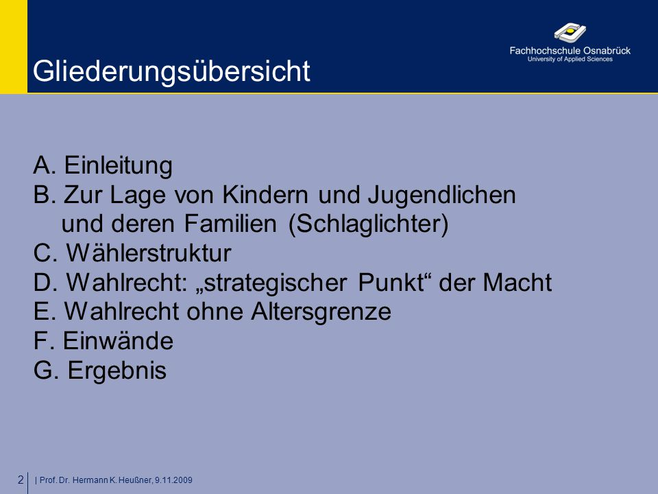   Prof. Dr. Hermann K. Heußner, 9.11.2009 2 Gliederungsübersicht A. Einleitung B. Zur Lage von Kindern und Jugendlichen und deren Familien (Schlaglich