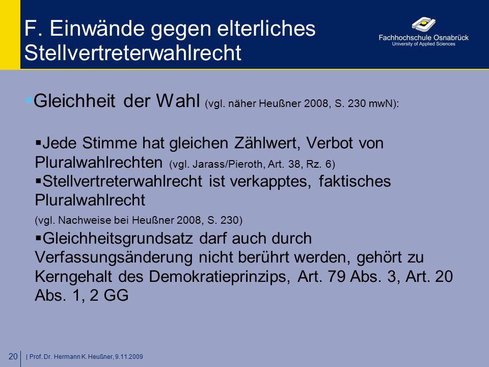   Prof. Dr. Hermann K. Heußner, 9.11.2009 20 F. Einwände gegen elterliches Stellvertreterwahlrecht  Gleichheit der Wahl (vgl. näher Heußner 2008, S.