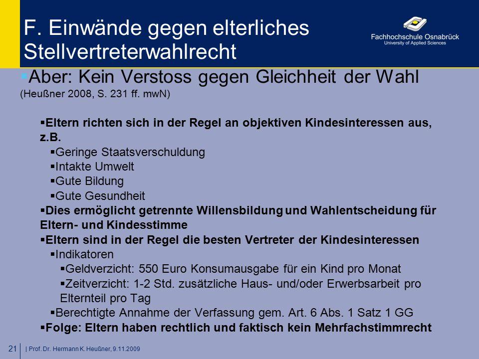   Prof. Dr. Hermann K. Heußner, 9.11.2009 21 F. Einwände gegen elterliches Stellvertreterwahlrecht  Aber: Kein Verstoss gegen Gleichheit der Wahl (He