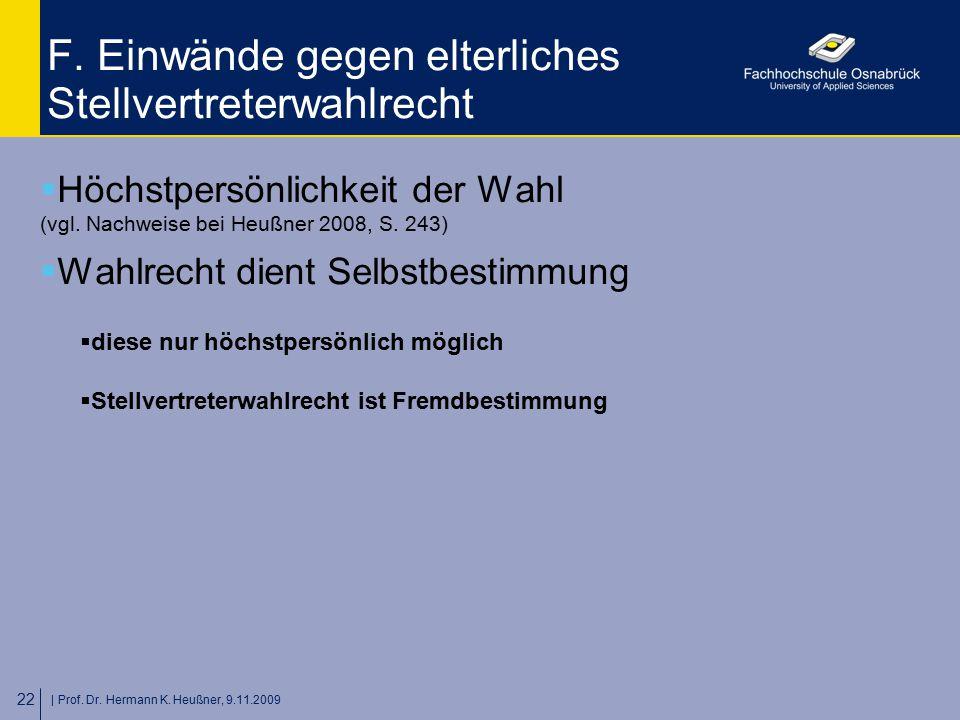   Prof. Dr. Hermann K. Heußner, 9.11.2009 22 F. Einwände gegen elterliches Stellvertreterwahlrecht  Höchstpersönlichkeit der Wahl (vgl. Nachweise bei