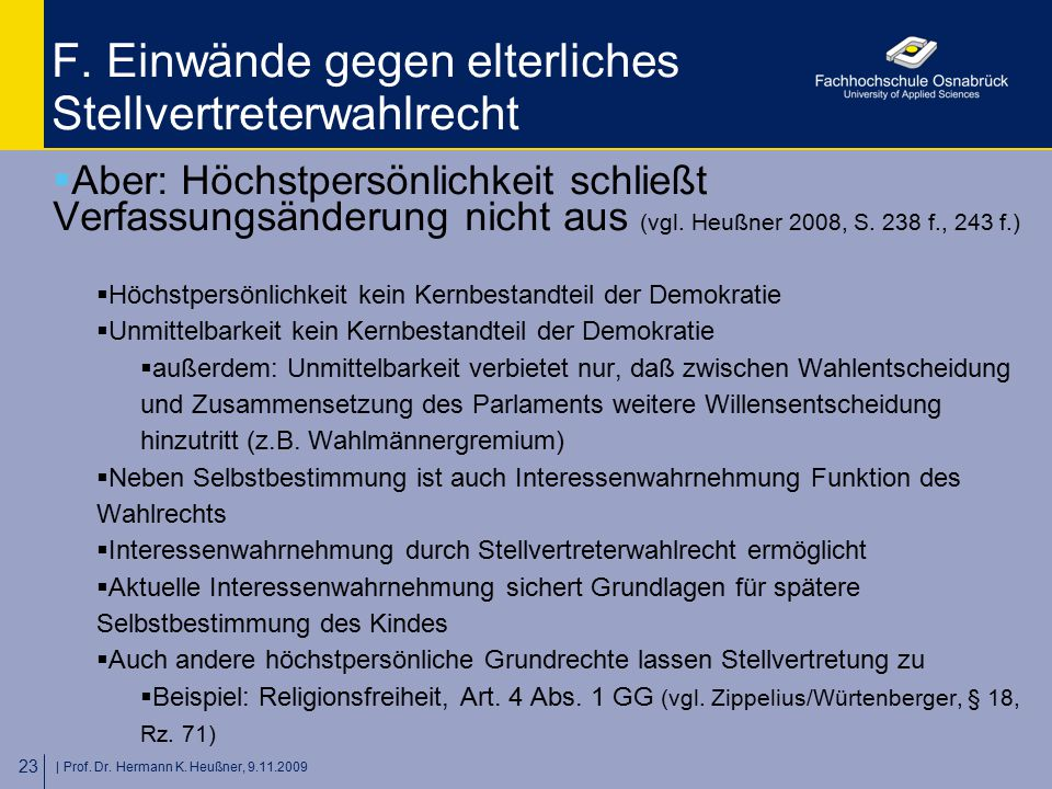   Prof. Dr. Hermann K. Heußner, 9.11.2009 23 F. Einwände gegen elterliches Stellvertreterwahlrecht  Aber: Höchstpersönlichkeit schließt Verfassungsän