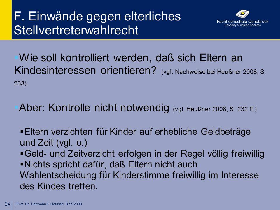   Prof. Dr. Hermann K. Heußner, 9.11.2009 24 F. Einwände gegen elterliches Stellvertreterwahlrecht  Wie soll kontrolliert werden, daß sich Eltern an