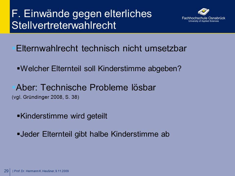   Prof. Dr. Hermann K. Heußner, 9.11.2009 29 F. Einwände gegen elterliches Stellvertreterwahlrecht  Elternwahlrecht technisch nicht umsetzbar  Welch