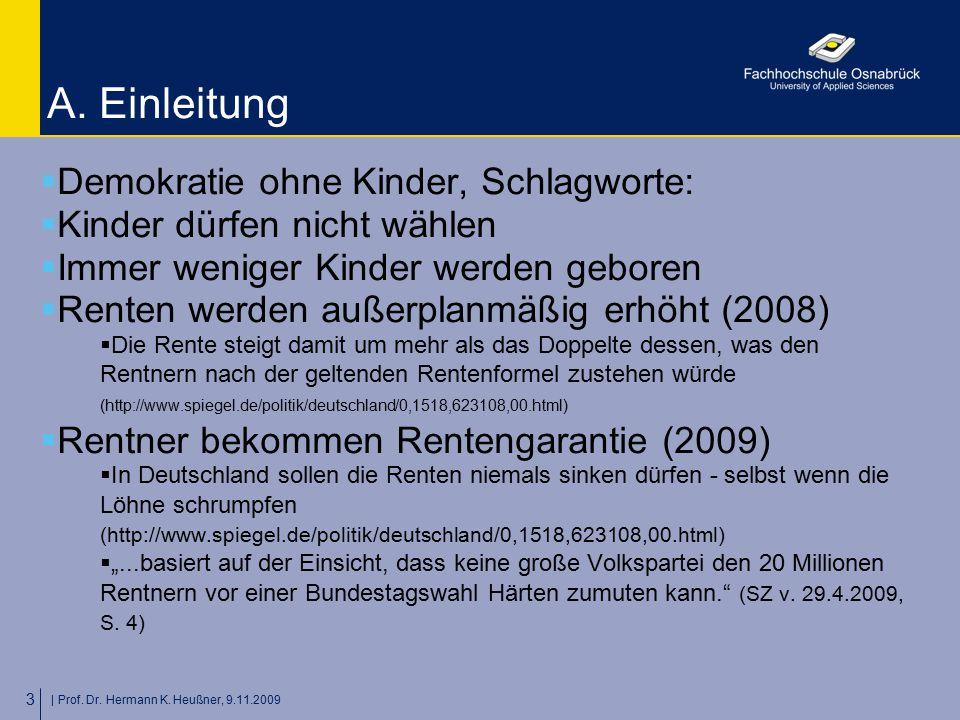   Prof. Dr. Hermann K. Heußner, 9.11.2009 3 A. Einleitung  Demokratie ohne Kinder, Schlagworte:  Kinder dürfen nicht wählen  Immer weniger Kinder w