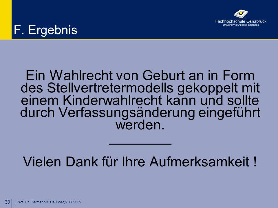   Prof. Dr. Hermann K. Heußner, 9.11.2009 30 F. Ergebnis Ein Wahlrecht von Geburt an in Form des Stellvertretermodells gekoppelt mit einem Kinderwahlr