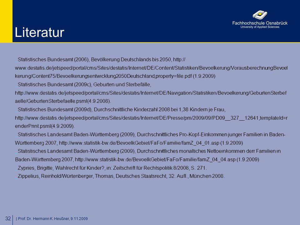   Prof. Dr. Hermann K. Heußner, 9.11.2009 32 Literatur _Statistisches Bundesamt (2006), Bevölkerung Deutschlands bis 2050, http:// www.destatis.de/jet