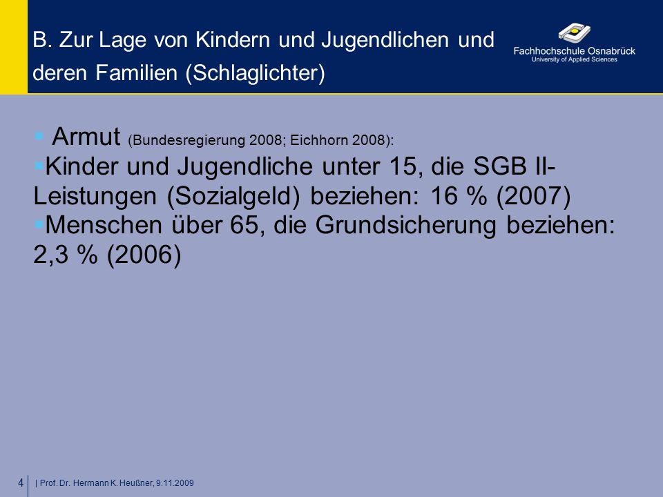   Prof. Dr. Hermann K. Heußner, 9.11.2009 4 B. Zur Lage von Kindern und Jugendlichen und deren Familien (Schlaglichter)  Armut (Bundesregierung 2008;