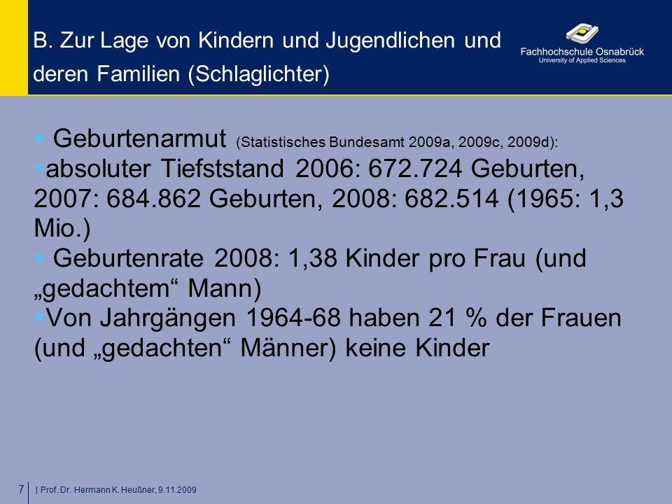   Prof. Dr. Hermann K. Heußner, 9.11.2009 7 B. Zur Lage von Kindern und Jugendlichen und deren Familien (Schlaglichter)  Geburtenarmut (Statistisches