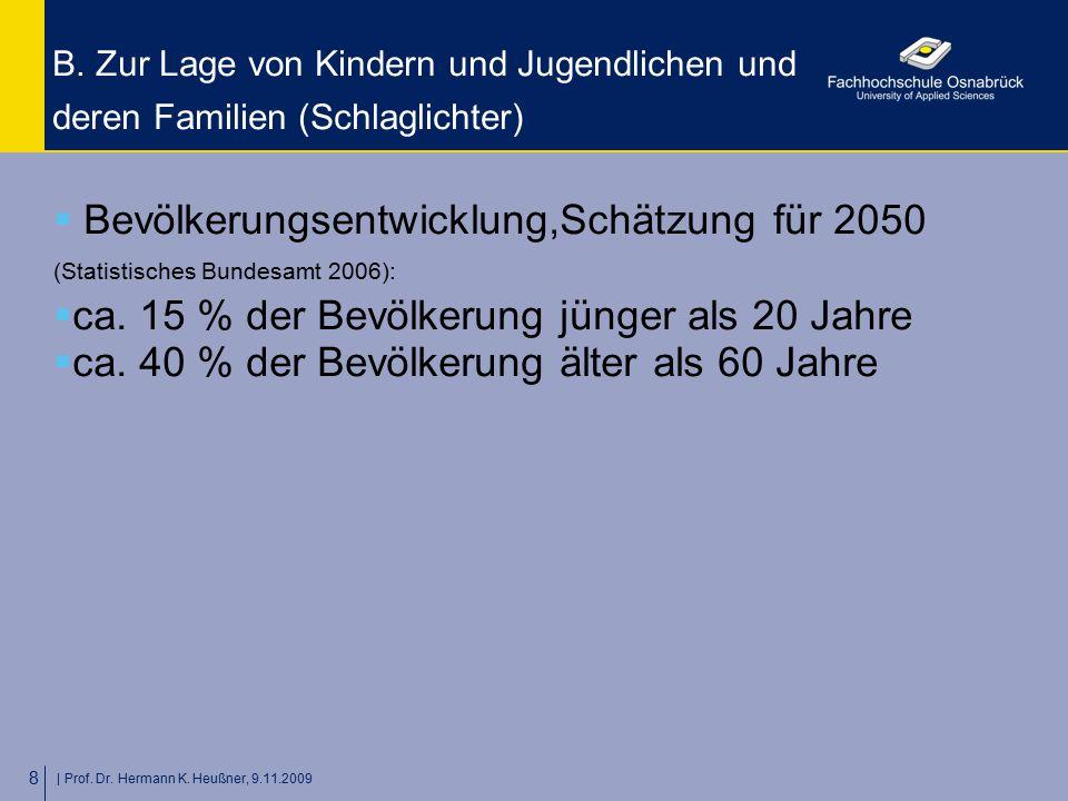   Prof. Dr. Hermann K. Heußner, 9.11.2009 8 B. Zur Lage von Kindern und Jugendlichen und deren Familien (Schlaglichter)  Bevölkerungsentwicklung,Schä