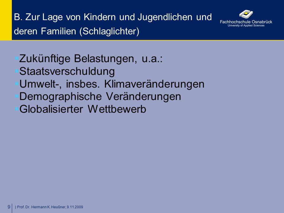   Prof. Dr. Hermann K. Heußner, 9.11.2009 9 B. Zur Lage von Kindern und Jugendlichen und deren Familien (Schlaglichter)  Zukünftige Belastungen, u.a.