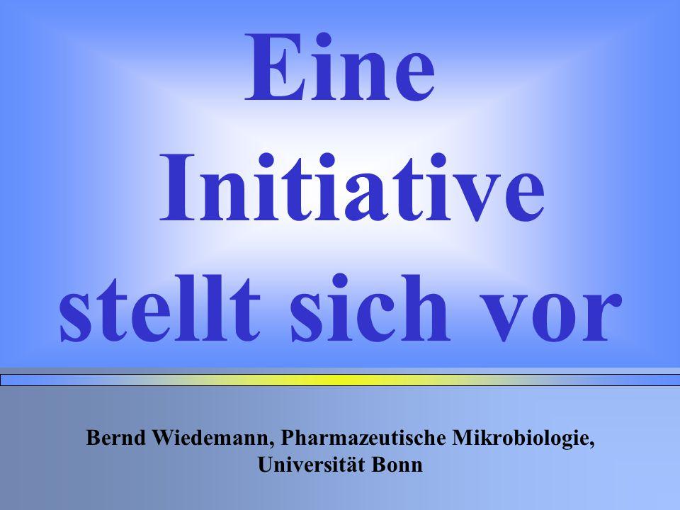 Bernd Wiedemann, Pharmazeutische Mikrobiologie, Universität Bonn Eine Initiative stellt sich vor
