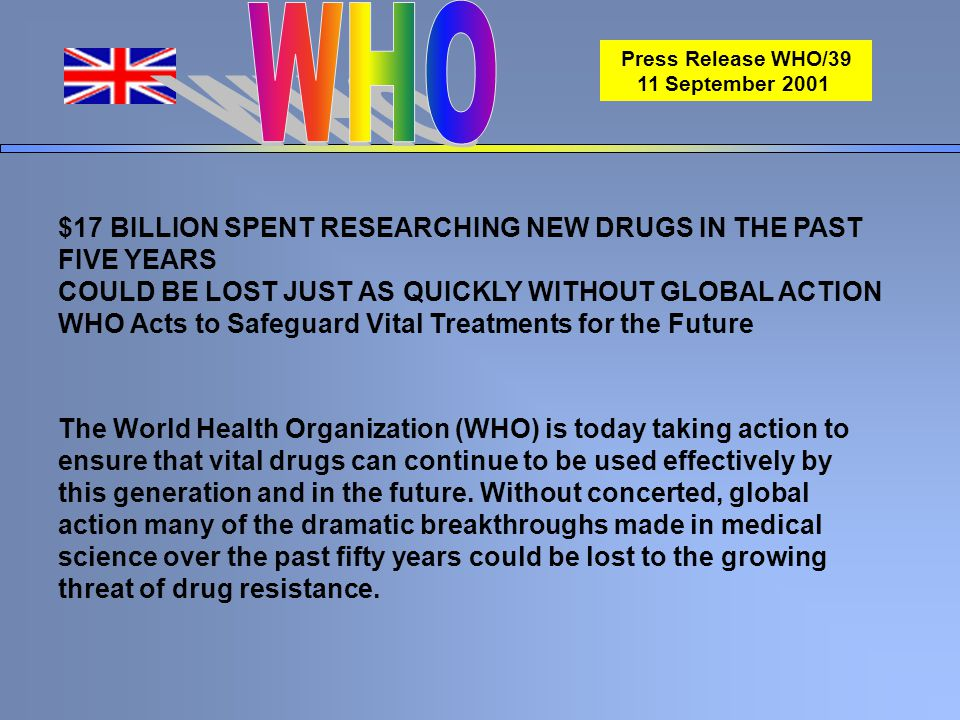 The World Health Organization (WHO) is today taking action to ensure that vital drugs can continue to be used effectively by this generation and in th