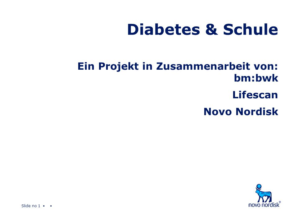Slide no 1 Diabetes & Schule Ein Projekt in Zusammenarbeit von: bm:bwk Lifescan Novo Nordisk