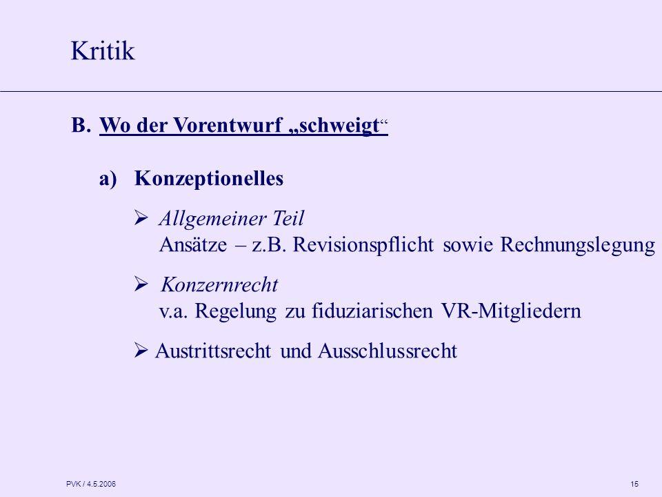 """PVK / 4.5.2006 15 B.Wo der Vorentwurf """"schweigt """" a) Konzeptionelles  Allgemeiner Teil Ansätze – z.B. Revisionspflicht sowie Rechnungslegung  Konzer"""