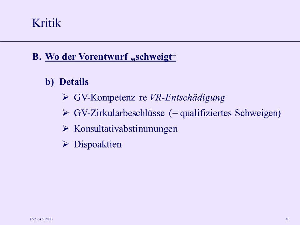 """PVK / 4.5.2006 16 b)Details  GV-Kompetenz re VR-Entschädigung  GV-Zirkularbeschlüsse (= qualifiziertes Schweigen)  Konsultativabstimmungen  Dispoaktien Kritik B.Wo der Vorentwurf """"schweigt"""