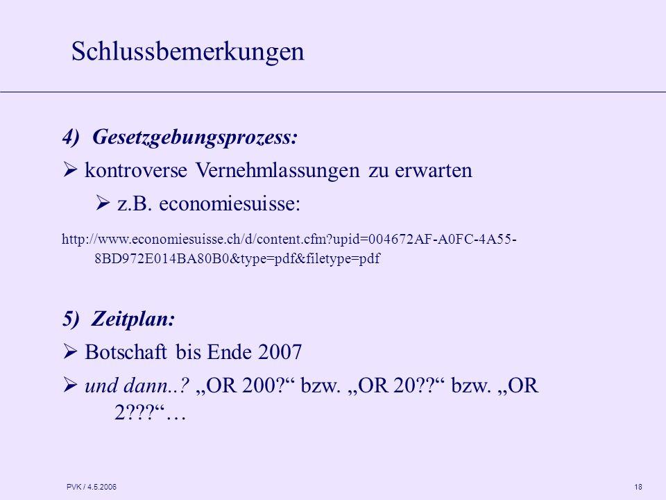PVK / 4.5.2006 18 4) Gesetzgebungsprozess:  kontroverse Vernehmlassungen zu erwarten  z.B. economiesuisse: http://www.economiesuisse.ch/d/content.cf