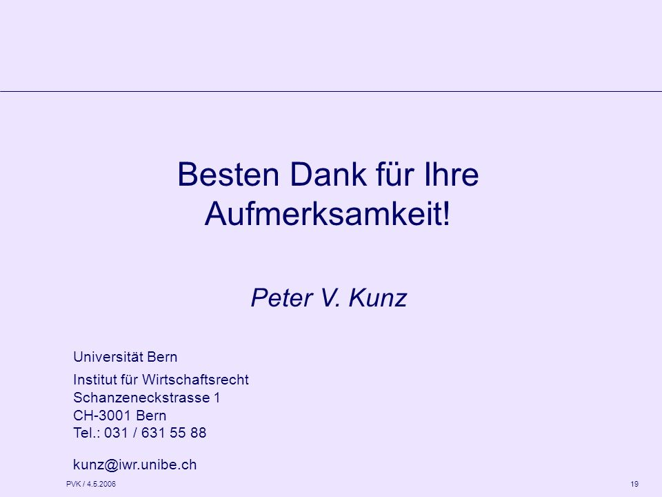 PVK / 4.5.2006 19 Besten Dank für Ihre Aufmerksamkeit! Peter V. Kunz Universität Bern Institut für Wirtschaftsrecht Schanzeneckstrasse 1 CH-3001 Bern
