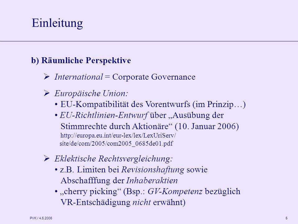 """PVK / 4.5.2006 5 b) Räumliche Perspektive  International = Corporate Governance  Europäische Union: EU-Kompatibilität des Vorentwurfs (im Prinzip…) EU-Richtlinien-Entwurf über """"Ausübung der Stimmrechte durch Aktionäre (10."""