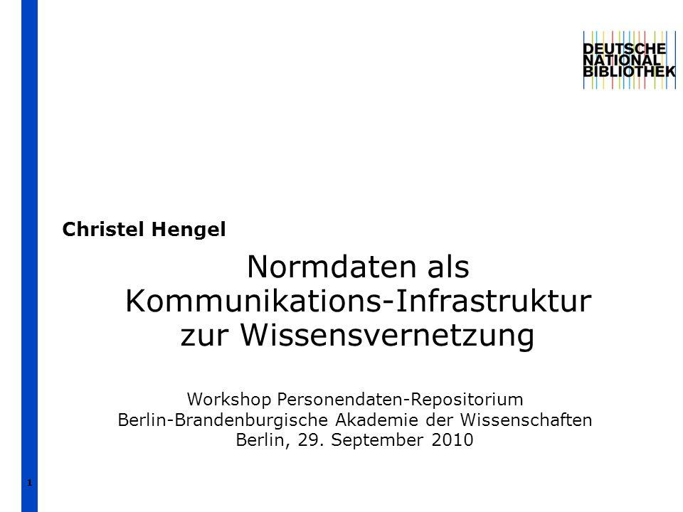 1 Normdaten als Kommunikations-Infrastruktur zur Wissensvernetzung Christel Hengel Workshop Personendaten-Repositorium Berlin-Brandenburgische Akademie der Wissenschaften Berlin, 29.