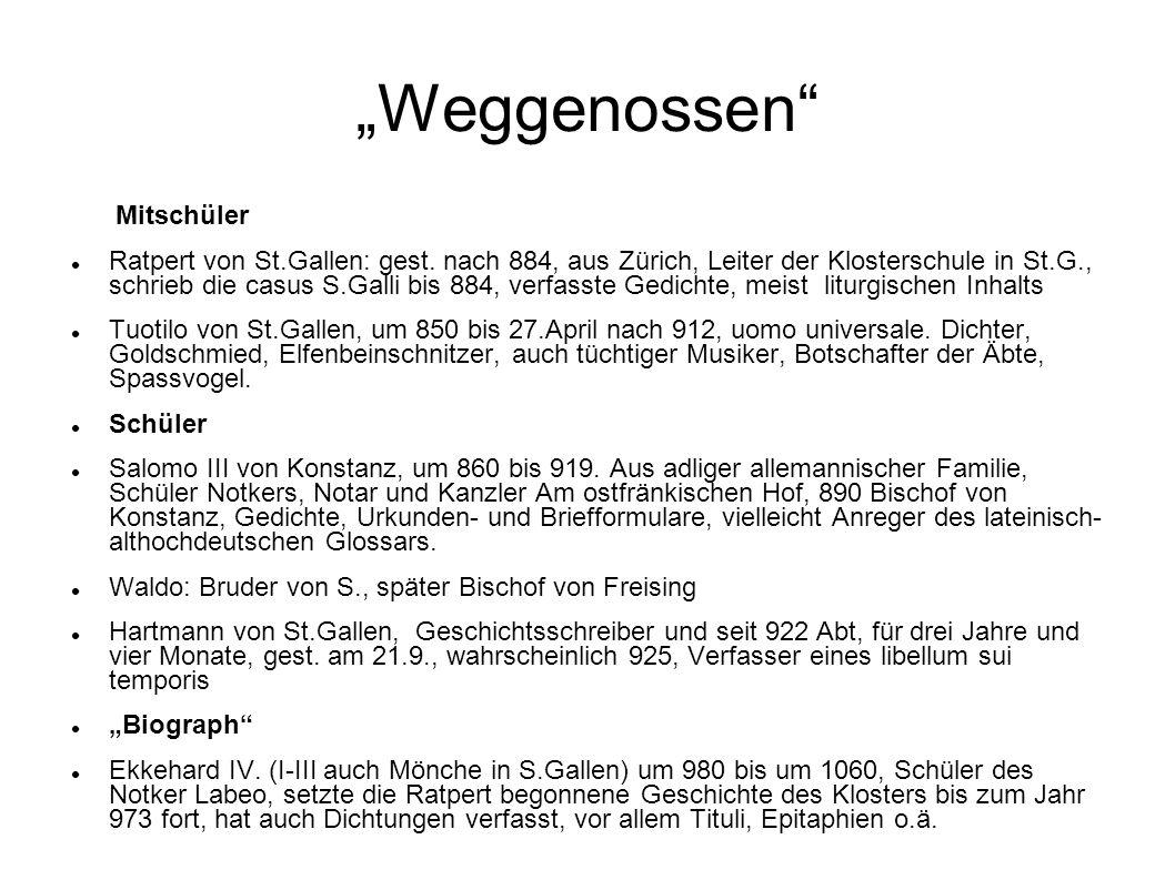 """""""Weggenossen"""" Mitschüler Ratpert von St.Gallen: gest. nach 884, aus Zürich, Leiter der Klosterschule in St.G., schrieb die casus S.Galli bis 884, verf"""