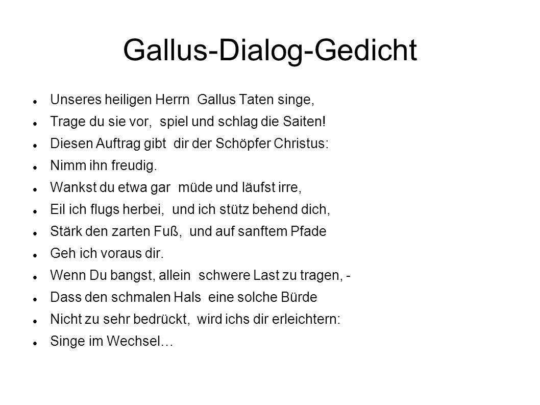 Gallus-Dialog-Gedicht Unseres heiligen Herrn Gallus Taten singe, Trage du sie vor, spiel und schlag die Saiten! Diesen Auftrag gibt dir der Schöpfer C