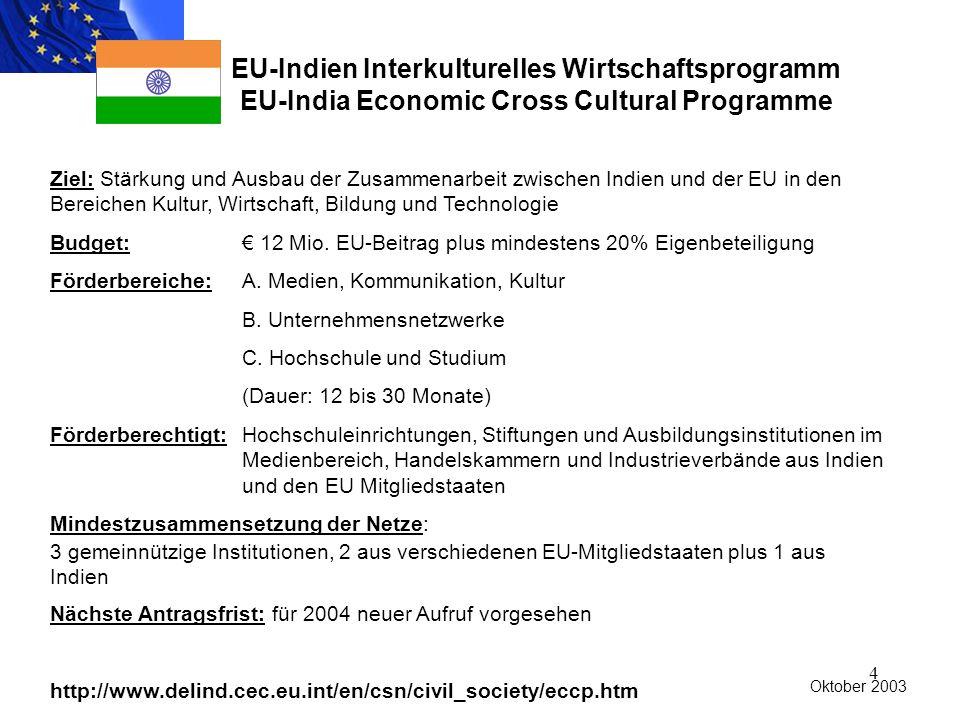 4 EU-Indien Interkulturelles Wirtschaftsprogramm EU-India Economic Cross Cultural Programme Ziel: Stärkung und Ausbau der Zusammenarbeit zwischen Indien und der EU in den Bereichen Kultur, Wirtschaft, Bildung und Technologie Budget: € 12 Mio.
