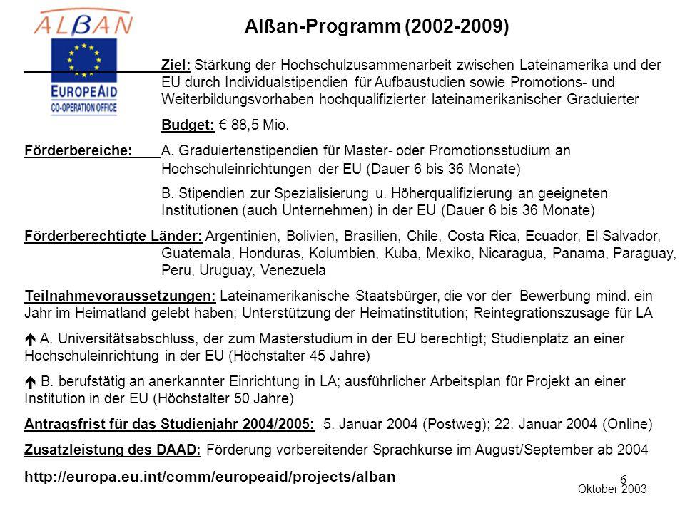 6 Alßan-Programm (2002-2009) Ziel: Stärkung der Hochschulzusammenarbeit zwischen Lateinamerika und der EU durch Individualstipendien für Aufbaustudien sowie Promotions- und Weiterbildungsvorhaben hochqualifizierter lateinamerikanischer Graduierter Budget: € 88,5 Mio.