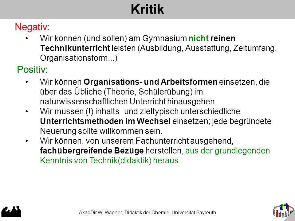 AkadDir W. Wagner, Didaktik der Chemie, Universität Bayreuth Kritik Wir können (und sollen) am Gymnasium nicht reinen Technikunterricht leisten (Ausbi