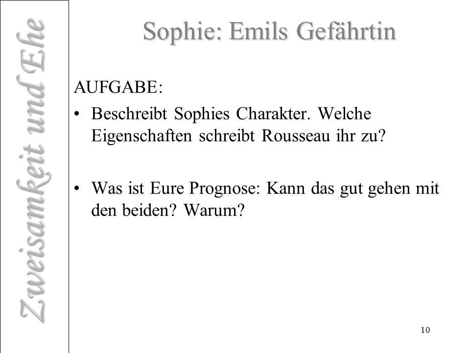 Zweisamkeit und Ehe 10 Sophie: Emils Gefährtin AUFGABE: Beschreibt Sophies Charakter. Welche Eigenschaften schreibt Rousseau ihr zu? Was ist Eure Prog