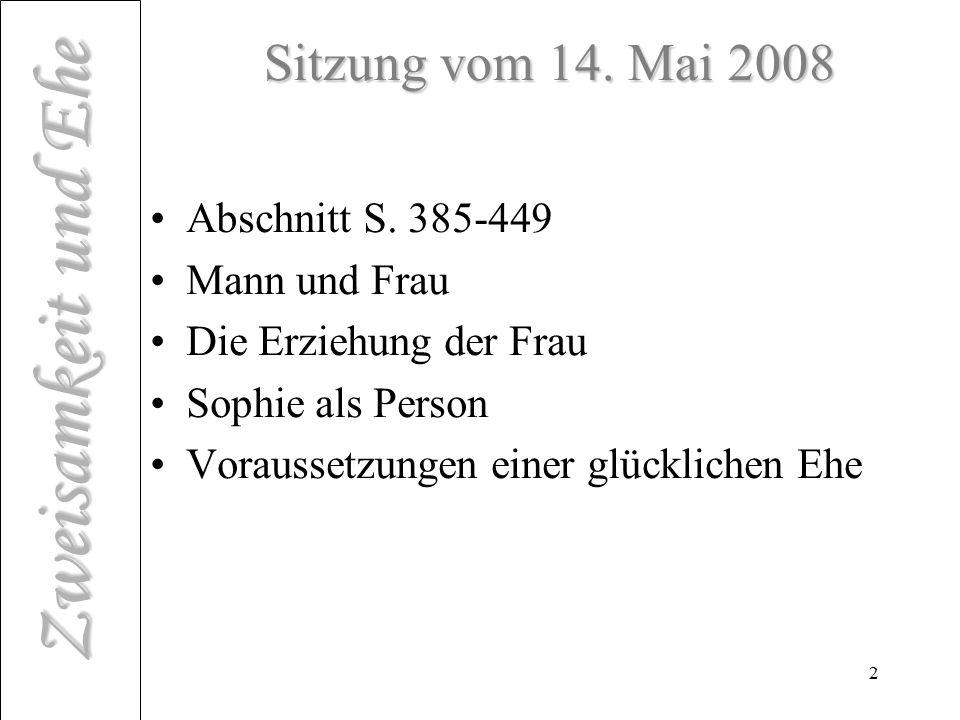 Zweisamkeit und Ehe 2 Sitzung vom 14. Mai 2008 Abschnitt S. 385-449 Mann und Frau Die Erziehung der Frau Sophie als Person Voraussetzungen einer glück