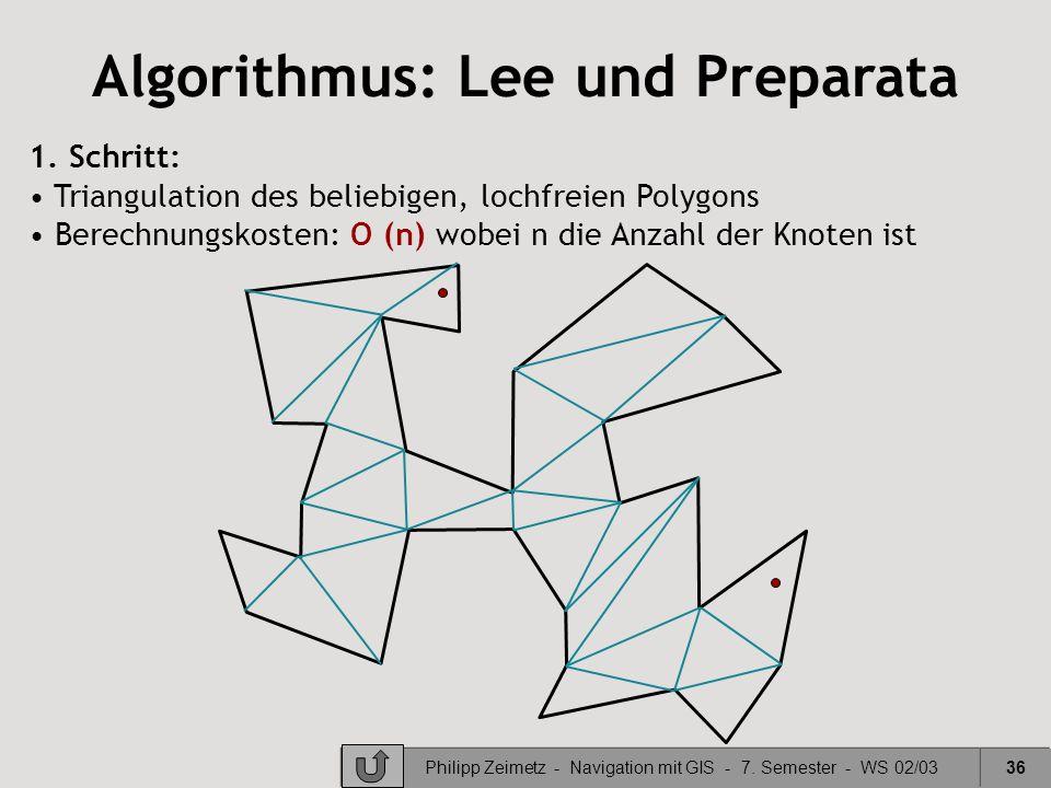 Philipp Zeimetz - Navigation mit GIS - 7. Semester - WS 02/0336 Algorithmus: Lee und Preparata 1. Schritt: Triangulation des beliebigen, lochfreien Po